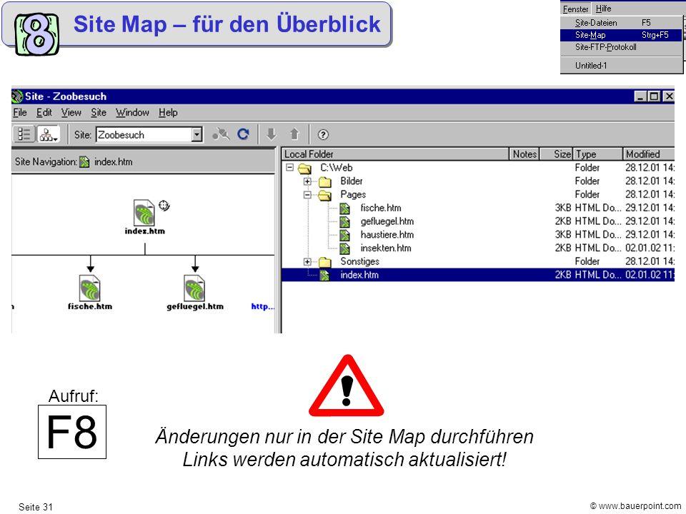 © www.bauerpoint.com Seite 31 Site Map – für den Überblick Änderungen nur in der Site Map durchführen Links werden automatisch aktualisiert! F8 Aufruf