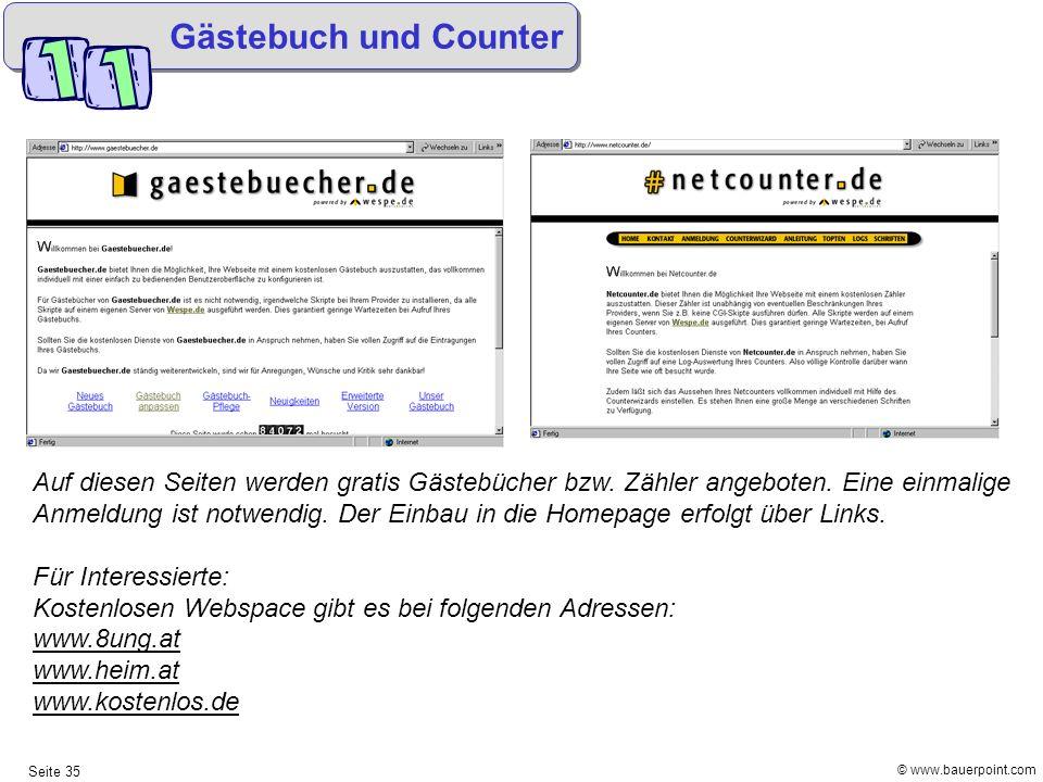 © www.bauerpoint.com Seite 35 Gästebuch und Counter Auf diesen Seiten werden gratis Gästebücher bzw. Zähler angeboten. Eine einmalige Anmeldung ist no