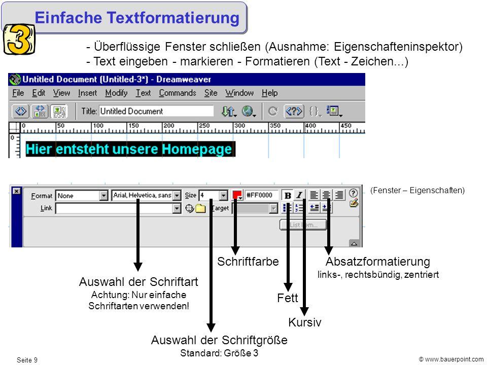 © www.bauerpoint.com Seite 9 Einfache Textformatierung - Überflüssige Fenster schließen (Ausnahme: Eigenschafteninspektor) - Text eingeben - markieren
