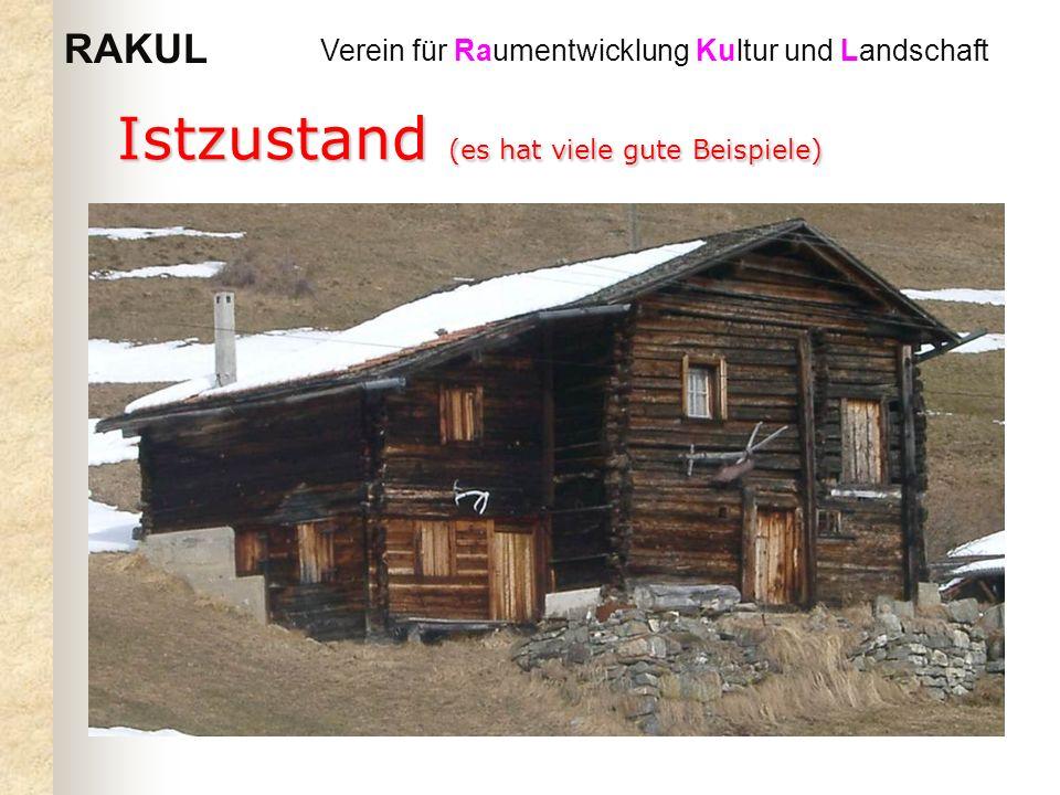 RAKUL Verein für Raumentwicklung Kultur und Landschaft Istzustand (es hat viele gute Beispiele)