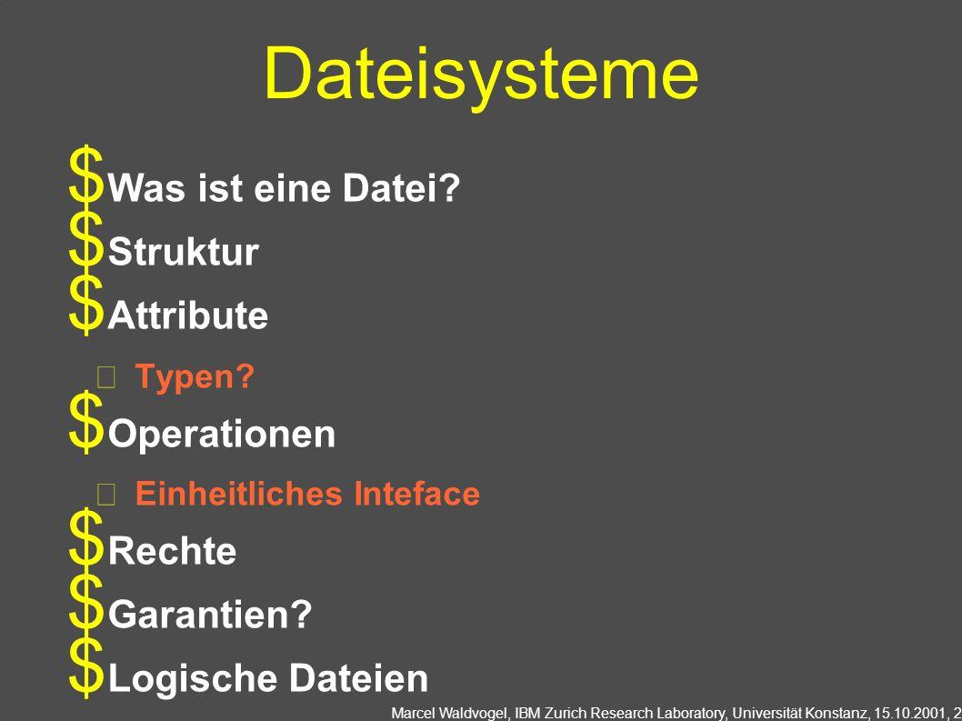 Marcel Waldvogel, IBM Zurich Research Laboratory, Universität Konstanz, 15.10.2001, 3 Dateien unter Unix Unstrukturierter Bytestrom ohne Bedeutung (auf Betriebssystemebene) Bedeutung und Struktur erst durch benutzende Programme Abgesehen von Programmen meist Textdateien Vor-, Nachteile.