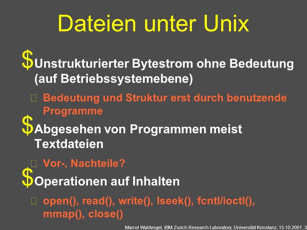 Marcel Waldvogel, IBM Zurich Research Laboratory, Universität Konstanz, 15.10.2001, 4 Unix: Dateiattribute Gespeichert in inode Länge Zeiten: Modifikation, Zugriff, inode-Mod.