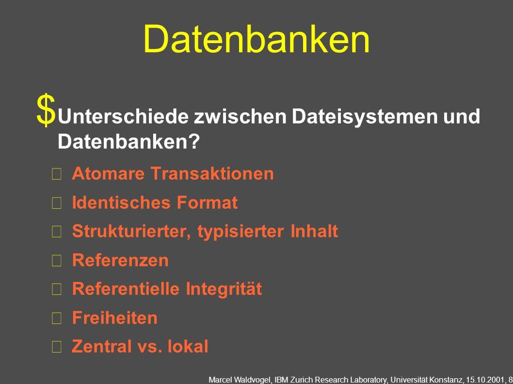 Marcel Waldvogel, IBM Zurich Research Laboratory, Universität Konstanz, 15.10.2001, 8 Datenbanken Unterschiede zwischen Dateisystemen und Datenbanken.
