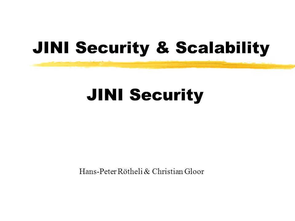 JINI Security & Scalability JINI Security Hans-Peter Rötheli & Christian Gloor