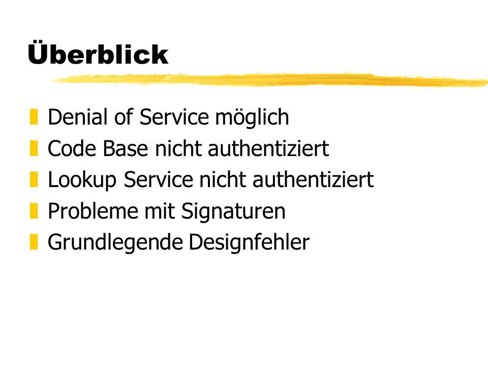 Überblick zDenial of Service möglich zCode Base nicht authentiziert zLookup Service nicht authentiziert zProbleme mit Signaturen zGrundlegende Designfehler