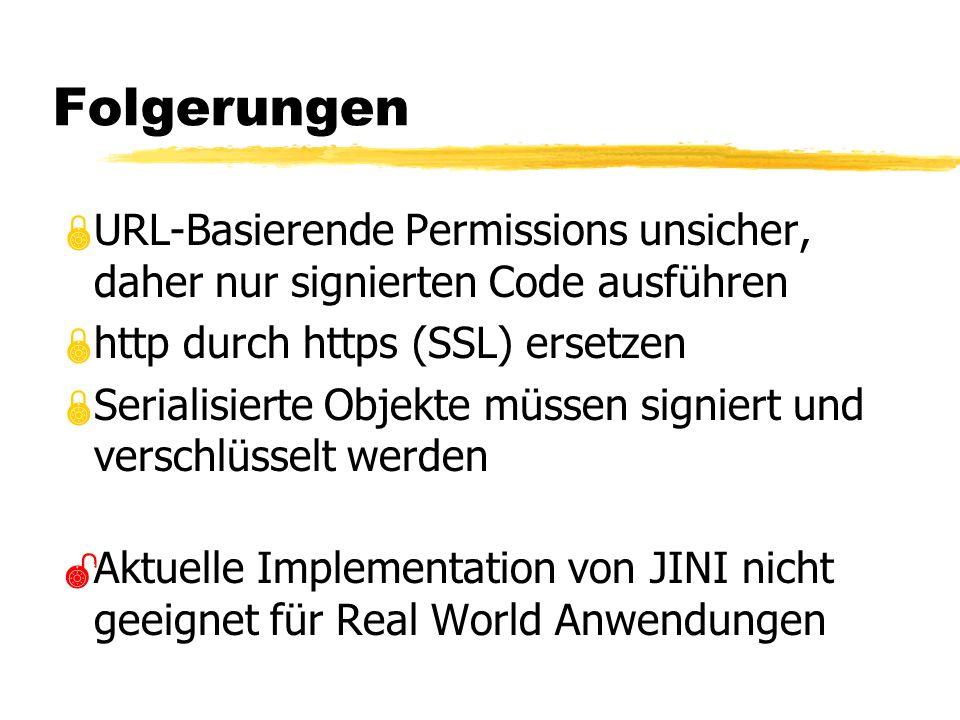 Folgerungen URL-Basierende Permissions unsicher, daher nur signierten Code ausführen http durch https (SSL) ersetzen Serialisierte Objekte müssen signiert und verschlüsselt werden Aktuelle Implementation von JINI nicht geeignet für Real World Anwendungen