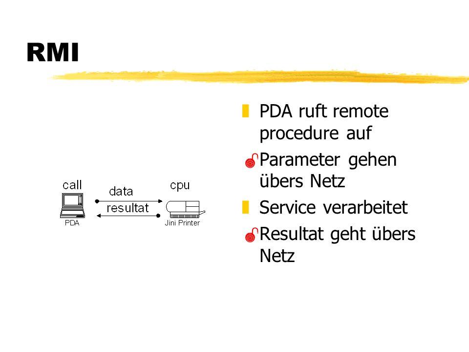 RMI z PDA ruft remote procedure auf Parameter gehen übers Netz z Service verarbeitet Resultat geht übers Netz