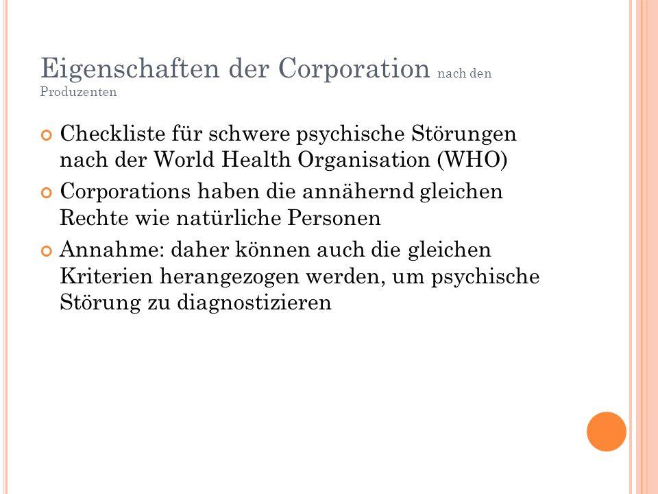Eigenschaften der Corporation nach den Produzenten Checkliste für schwere psychische Störungen nach der World Health Organisation (WHO) Corporations haben die annähernd gleichen Rechte wie natürliche Personen Annahme: daher können auch die gleichen Kriterien herangezogen werden, um psychische Störung zu diagnostizieren