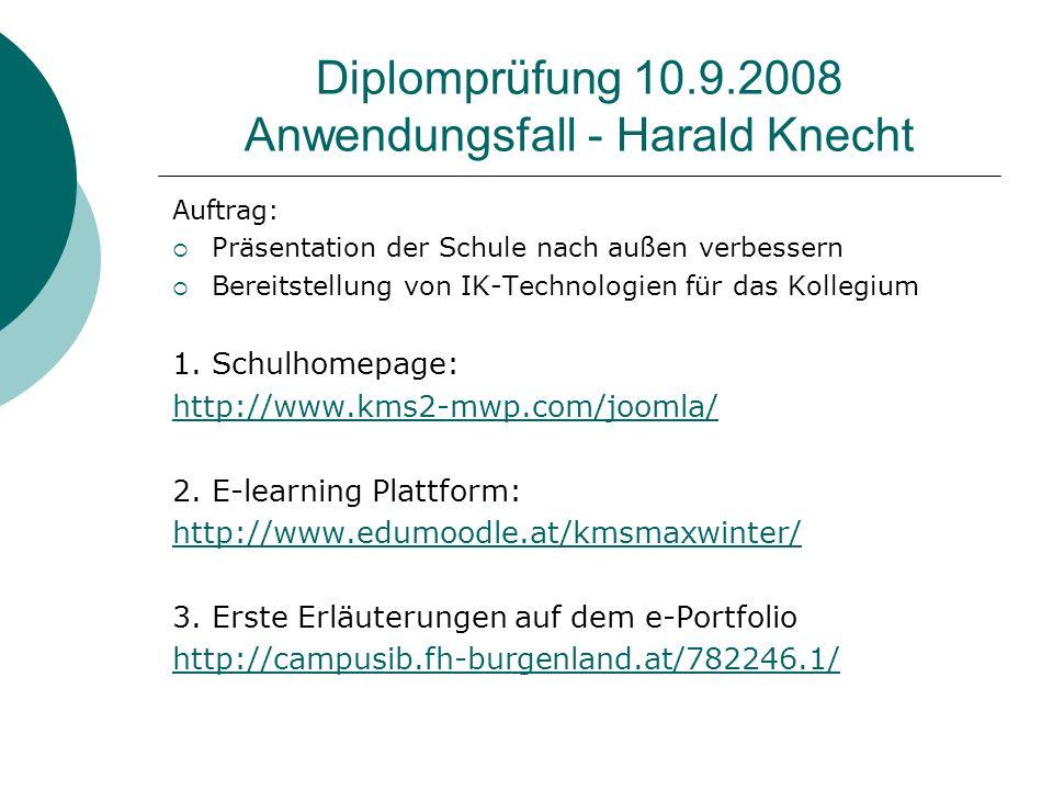 Diplomprüfung 10.9.2008 Anwendungsfall - Harald Knecht Auftrag: Präsentation der Schule nach außen verbessern Bereitstellung von IK-Technologien für das Kollegium 1.