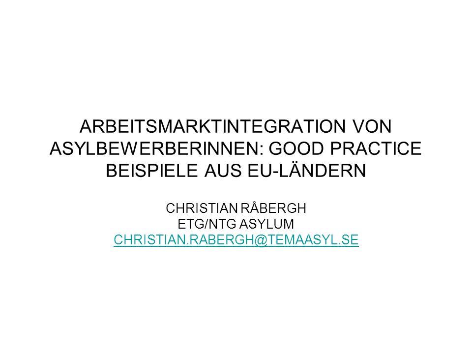 ARBEITSMARKTINTEGRATION VON ASYLBEWERBERINNEN: GOOD PRACTICE BEISPIELE AUS EU-LÄNDERN CHRISTIAN RÅBERGH ETG/NTG ASYLUM CHRISTIAN.RABERGH@TEMAASYL.SE