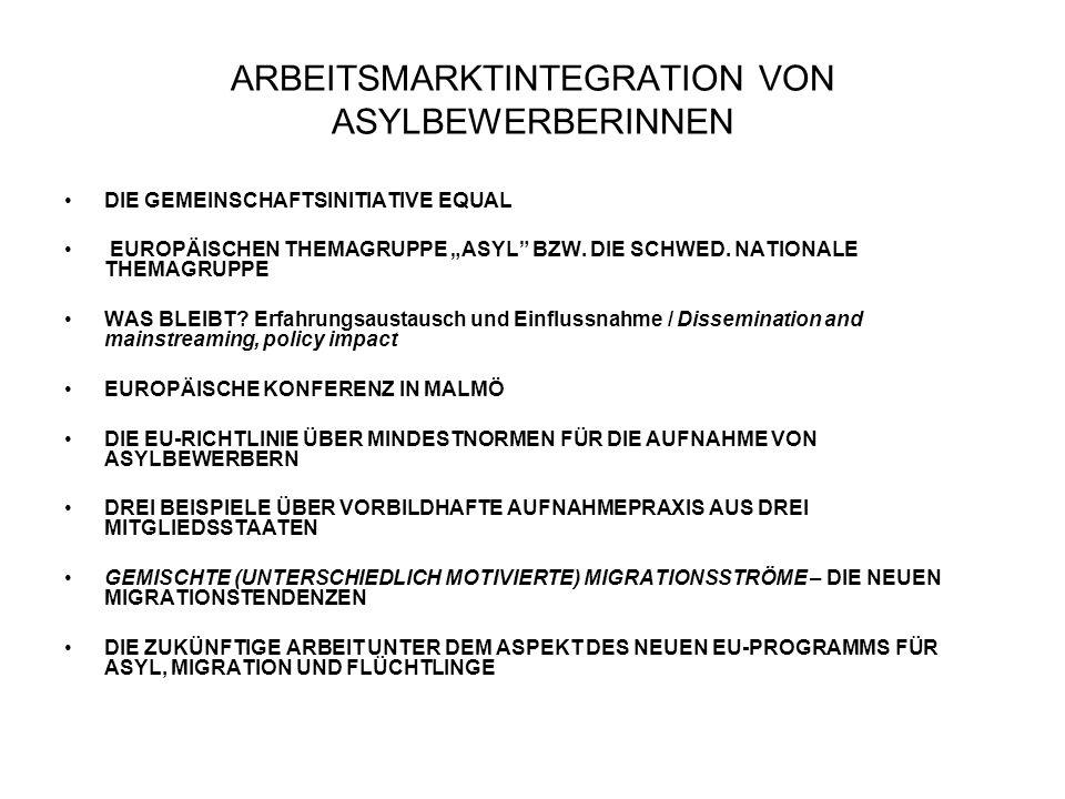 ARBEITSMARKTINTEGRATION VON ASYLBEWERBERINNEN DIE GEMEINSCHAFTSINITIATIVE EQUAL EUROPÄISCHEN THEMAGRUPPE ASYL BZW.