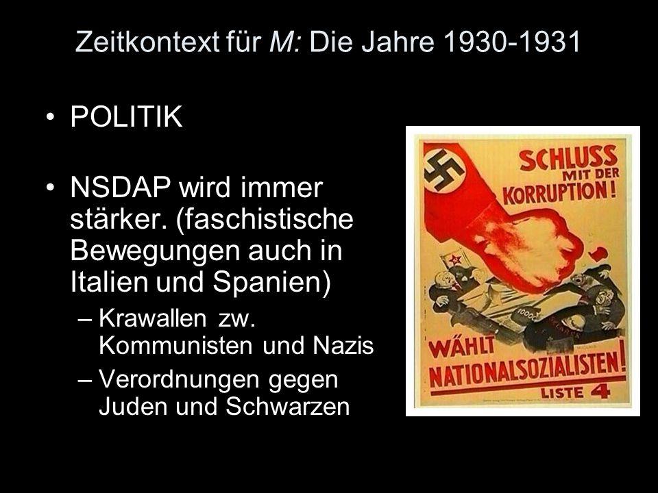 Zeitkontext für M: Die Jahre 1930-1931 POLITIK NSDAP wird immer stärker. (faschistische Bewegungen auch in Italien und Spanien) –Krawallen zw. Kommuni