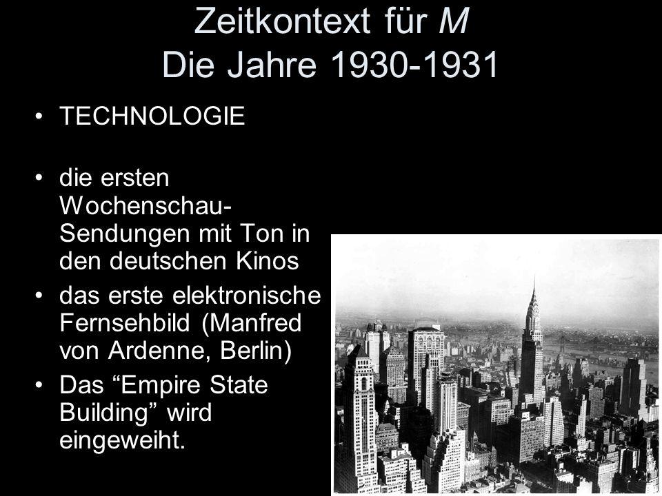 Zeitkontext für M Die Jahre 1930-1931 TECHNOLOGIE die ersten Wochenschau- Sendungen mit Ton in den deutschen Kinos das erste elektronische Fernsehbild