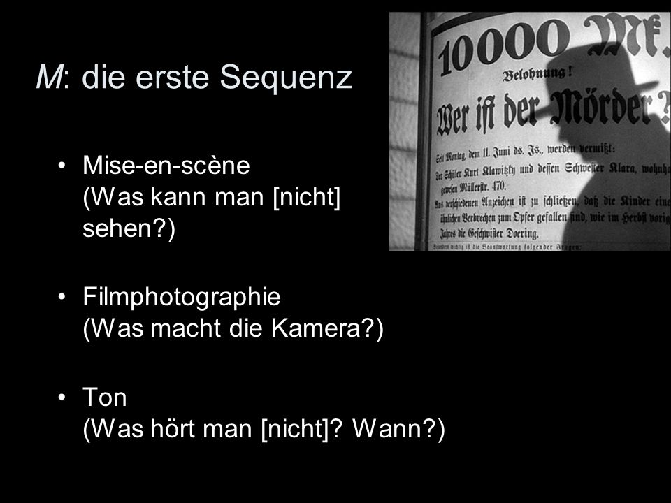M: die erste Sequenz Mise-en-scène (Was kann man [nicht] sehen?) Filmphotographie (Was macht die Kamera?) Ton (Was hört man [nicht]? Wann?)