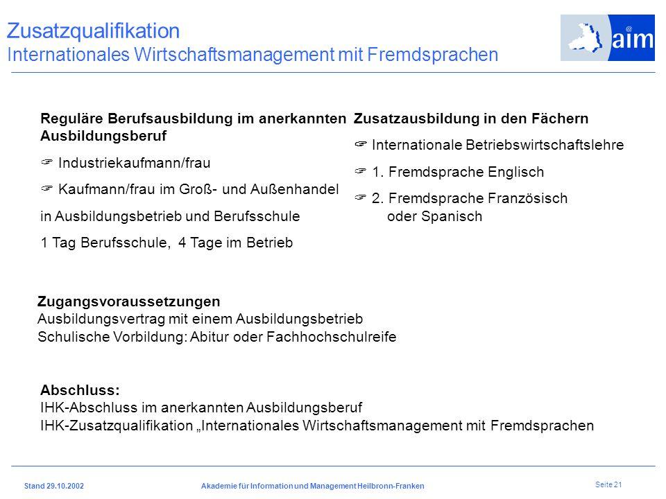 I H K H e i l b r o n n - F r a n k e n Stand 29.10.2002Akademie für Information und Management Heilbronn-Franken Seite 20 Zusatzqualifikation für bes