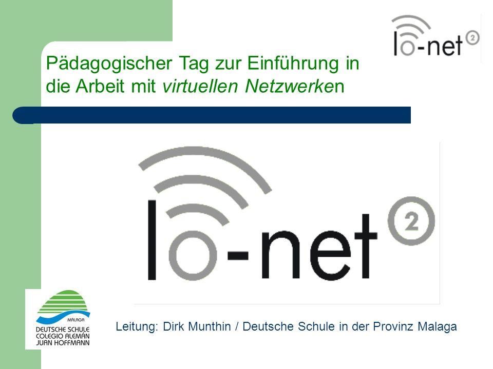 Leitung: Dirk Munthin / Deutsche Schule in der Provinz Malaga Pädagogischer Tag zur Einführung in die Arbeit mit virtuellen Netzwerken
