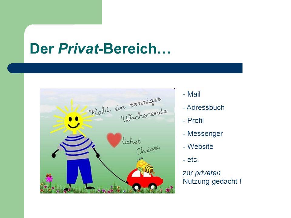 - Mail - Adressbuch - Profil - Messenger - Website - etc. zur privaten Nutzung gedacht ! Der Privat-Bereich…