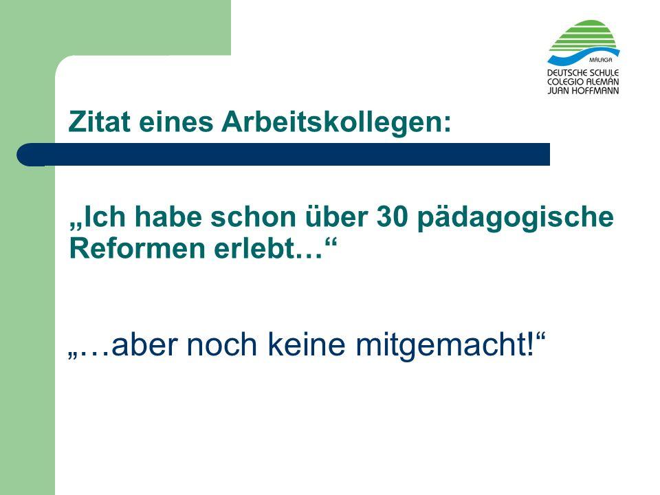 Zitat eines Arbeitskollegen: Ich habe schon über 30 pädagogische Reformen erlebt… …aber noch keine mitgemacht!
