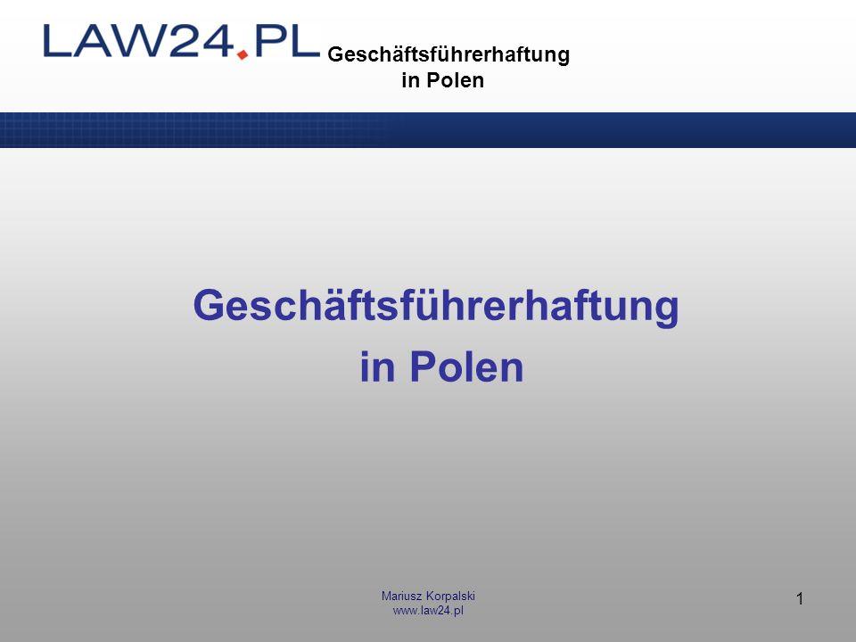 Mariusz Korpalski www.law24.pl 2 Geschäftsführerhaftung in Polen Haftung des GmbH-Geschäftsführers 1.