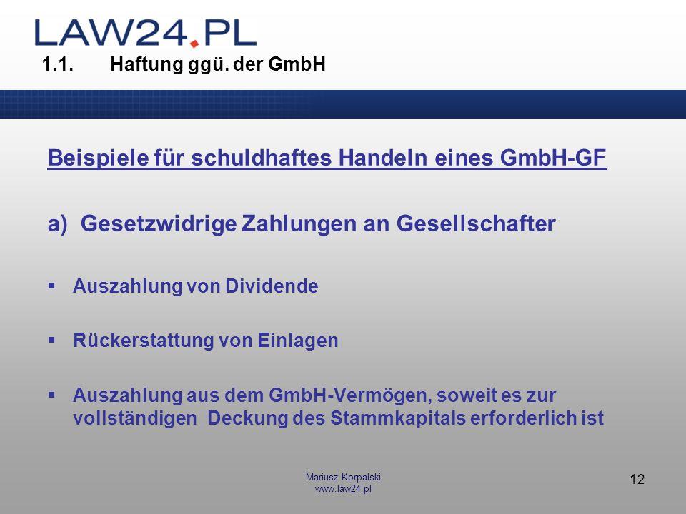 Mariusz Korpalski www.law24.pl 12 1.1.Haftung ggü. der GmbH Beispiele für schuldhaftes Handeln eines GmbH-GF a) Gesetzwidrige Zahlungen an Gesellschaf