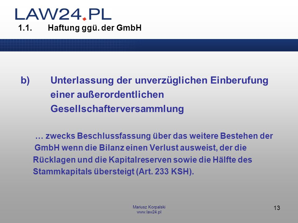 Mariusz Korpalski www.law24.pl 13 1.1.Haftung ggü. der GmbH b)Unterlassung der unverzüglichen Einberufung einer außerordentlichen Gesellschafterversam