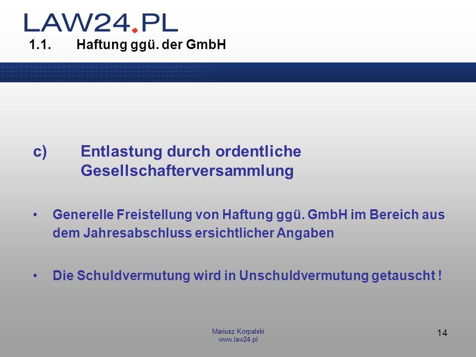 Mariusz Korpalski www.law24.pl 14 1.1.Haftung ggü. der GmbH c)Entlastung durch ordentliche Gesellschafterversammlung Generelle Freistellung von Haftun