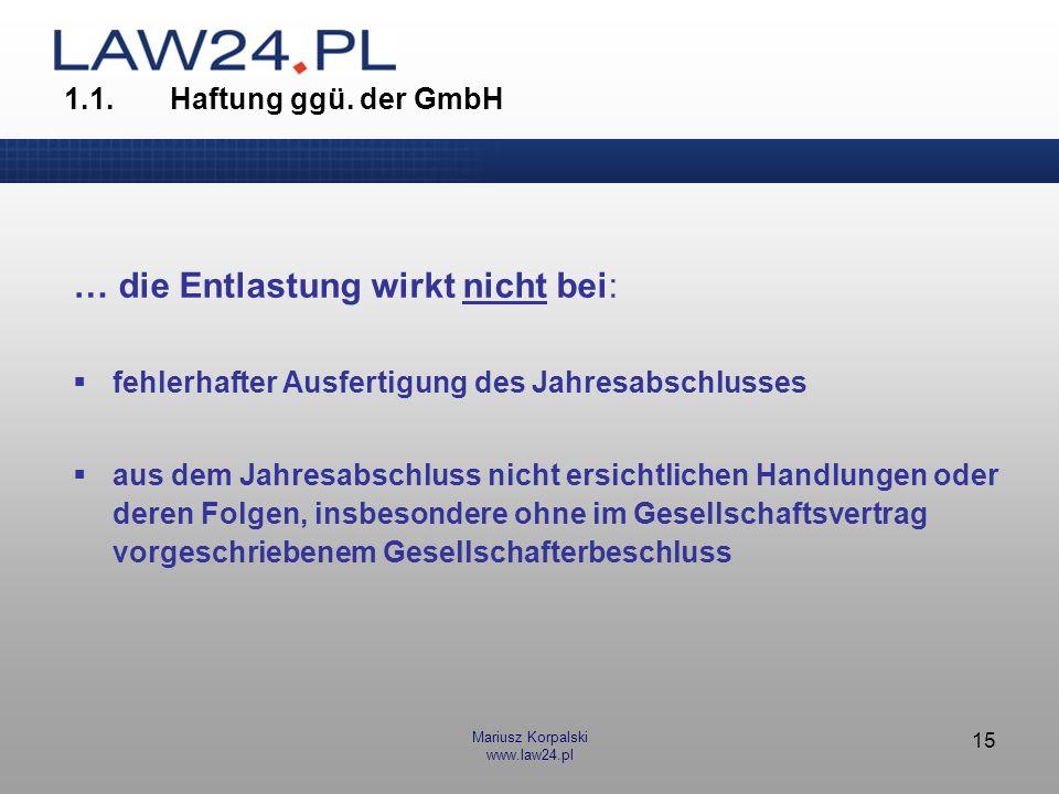 Mariusz Korpalski www.law24.pl 15 1.1.Haftung ggü. der GmbH … die Entlastung wirkt nicht bei: fehlerhafter Ausfertigung des Jahresabschlusses aus dem