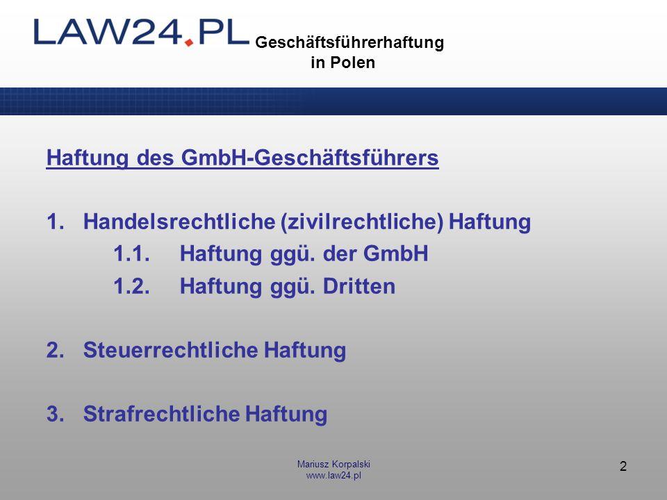 Mariusz Korpalski www.law24.pl 2 Geschäftsführerhaftung in Polen Haftung des GmbH-Geschäftsführers 1. Handelsrechtliche (zivilrechtliche) Haftung 1.1.