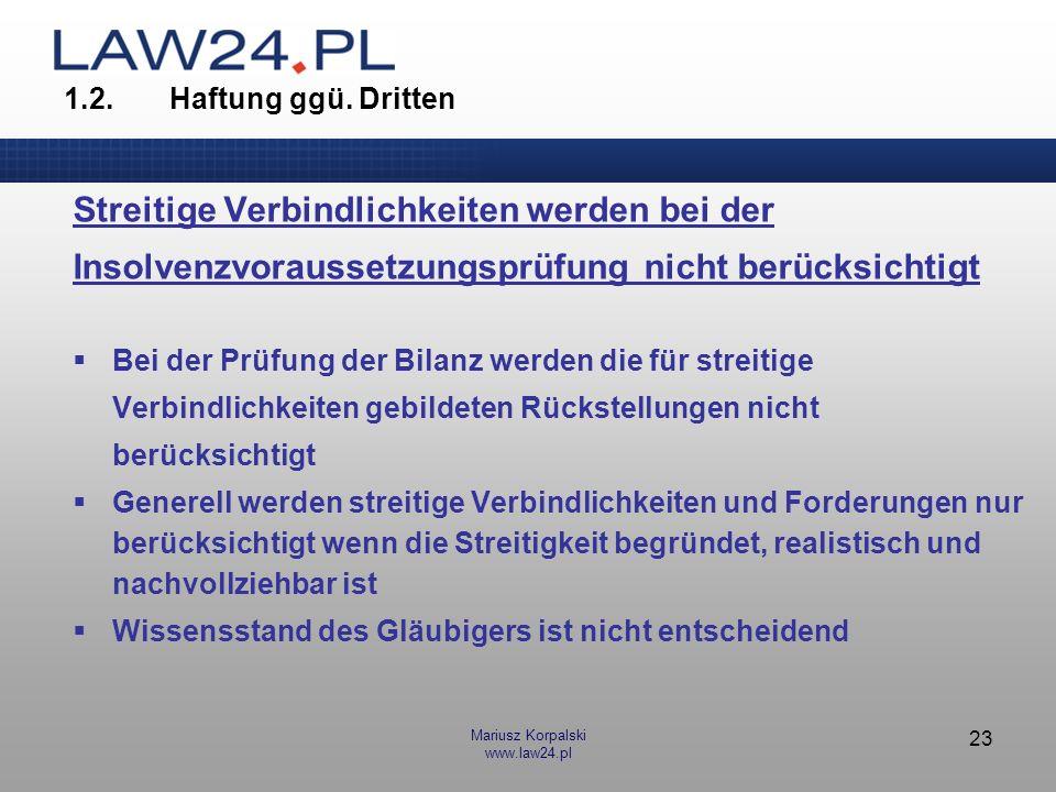 Mariusz Korpalski www.law24.pl 23 1.2.Haftung ggü. Dritten Streitige Verbindlichkeiten werden bei der Insolvenzvoraussetzungsprüfung nicht berücksicht