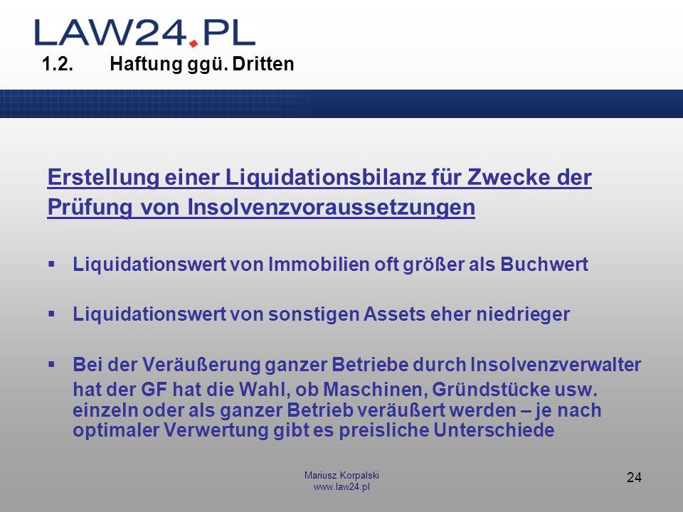 Mariusz Korpalski www.law24.pl 24 1.2.Haftung ggü. Dritten Erstellung einer Liquidationsbilanz für Zwecke der Prüfung von Insolvenzvoraussetzungen Liq