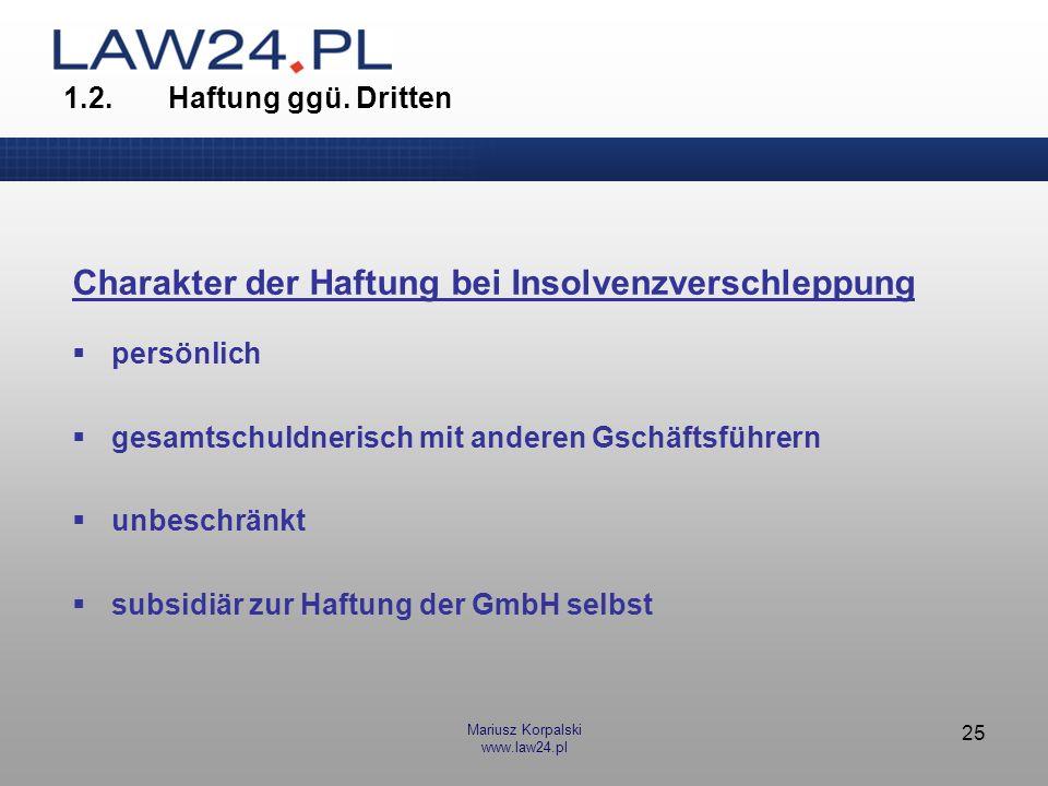 Mariusz Korpalski www.law24.pl 25 1.2.Haftung ggü. Dritten Charakter der Haftung bei Insolvenzverschleppung persönlich gesamtschuldnerisch mit anderen