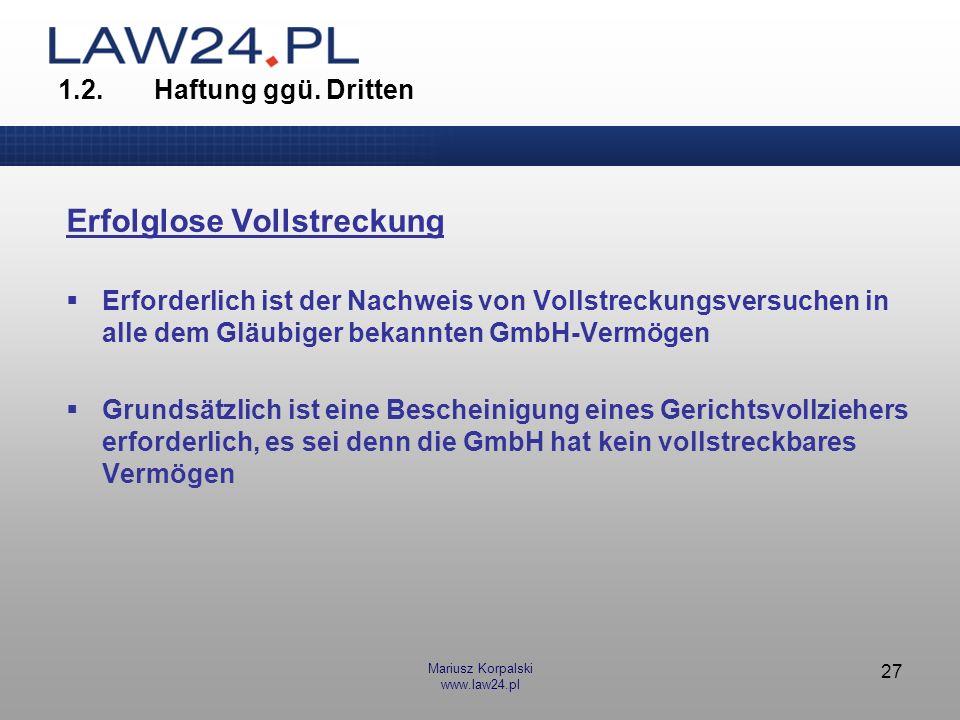 Mariusz Korpalski www.law24.pl 27 1.2.Haftung ggü. Dritten Erfolglose Vollstreckung Erforderlich ist der Nachweis von Vollstreckungsversuchen in alle