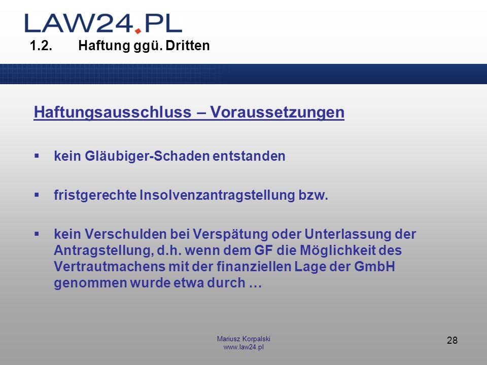 Mariusz Korpalski www.law24.pl 28 1.2.Haftung ggü. Dritten Haftungsausschluss – Voraussetzungen kein Gläubiger-Schaden entstanden fristgerechte Insolv