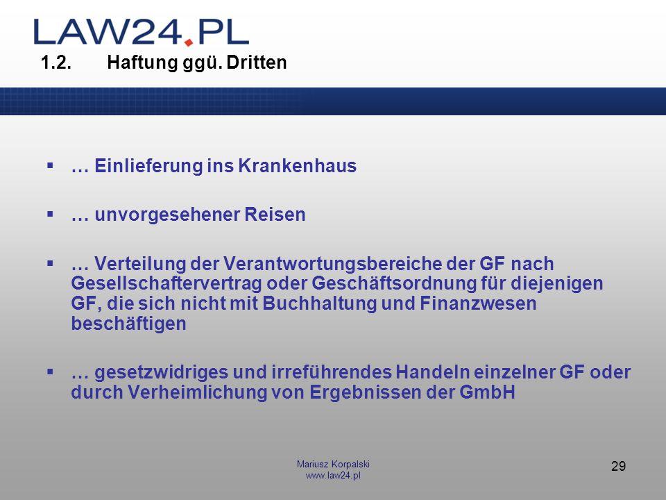 Mariusz Korpalski www.law24.pl 29 1.2.Haftung ggü. Dritten … Einlieferung ins Krankenhaus … unvorgesehener Reisen … Verteilung der Verantwortungsberei