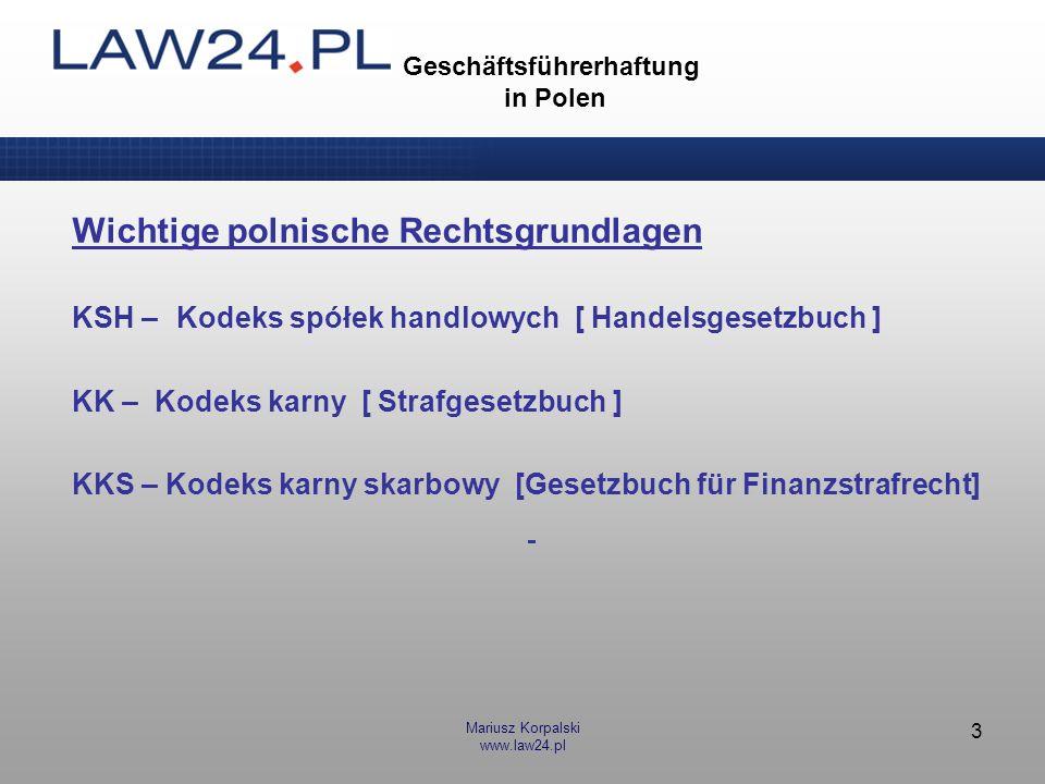 Mariusz Korpalski www.law24.pl 3 Geschäftsführerhaftung in Polen Wichtige polnische Rechtsgrundlagen KSH –Kodeks spółek handlowych [ Handelsgesetzbuch