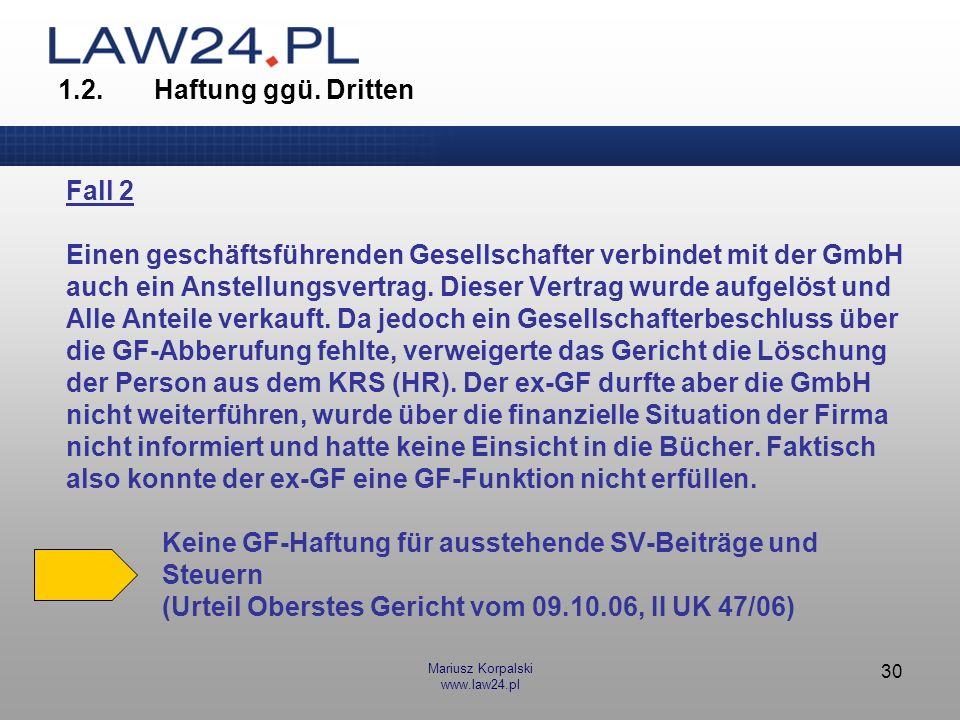 Mariusz Korpalski www.law24.pl 30 1.2.Haftung ggü. Dritten Fall 2 Einen geschäftsführenden Gesellschafter verbindet mit der GmbH auch ein Anstellungsv