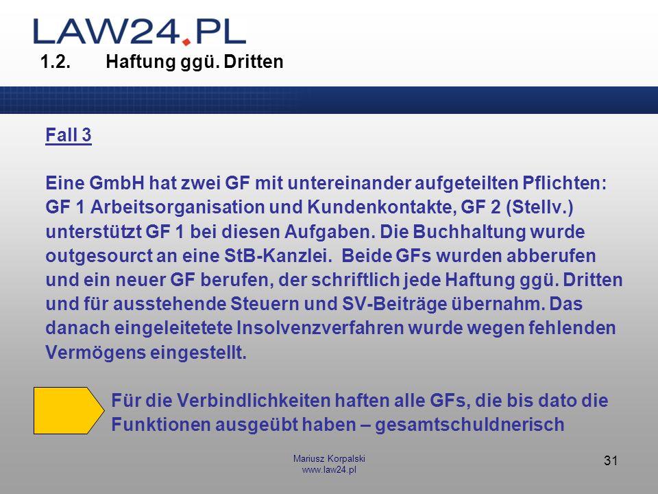 Mariusz Korpalski www.law24.pl 31 1.2.Haftung ggü. Dritten Fall 3 Eine GmbH hat zwei GF mit untereinander aufgeteilten Pflichten: GF 1 Arbeitsorganisa