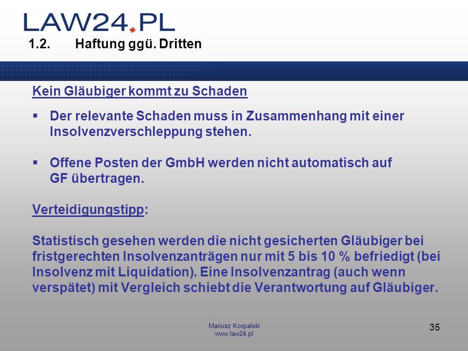 Mariusz Korpalski www.law24.pl 35 1.2.Haftung ggü. Dritten Kein Gläubiger kommt zu Schaden Der relevante Schaden muss in Zusammenhang mit einer Insolv