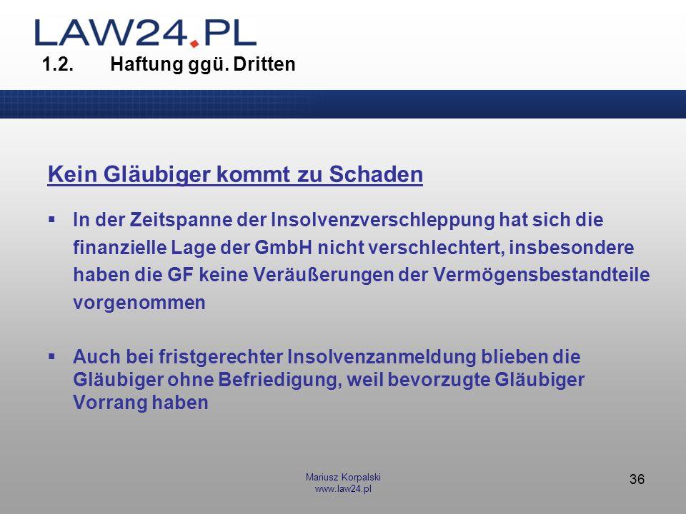 Mariusz Korpalski www.law24.pl 36 1.2.Haftung ggü. Dritten Kein Gläubiger kommt zu Schaden In der Zeitspanne der Insolvenzverschleppung hat sich die f