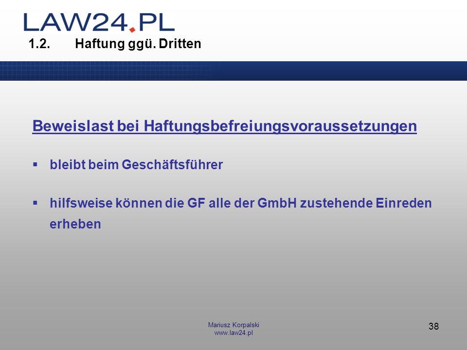 Mariusz Korpalski www.law24.pl 38 1.2.Haftung ggü. Dritten Beweislast bei Haftungsbefreiungsvoraussetzungen bleibt beim Geschäftsführer hilfsweise kön