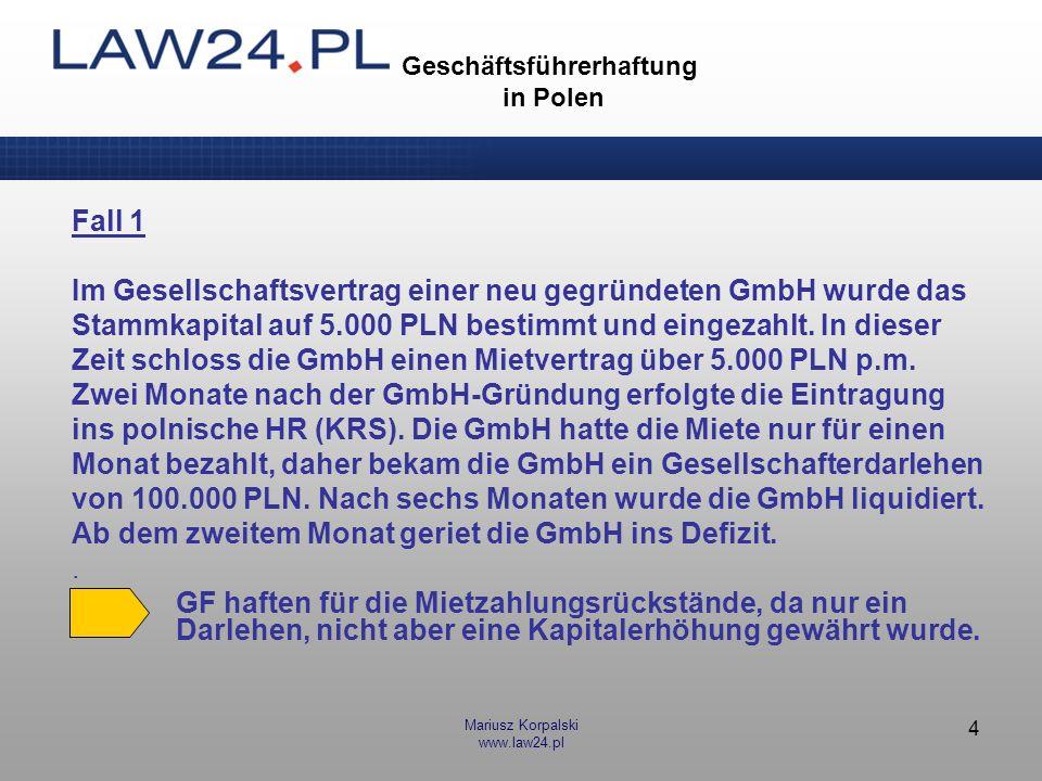 Mariusz Korpalski www.law24.pl 4 Geschäftsführerhaftung in Polen Fall 1 Im Gesellschaftsvertrag einer neu gegründeten GmbH wurde das Stammkapital auf