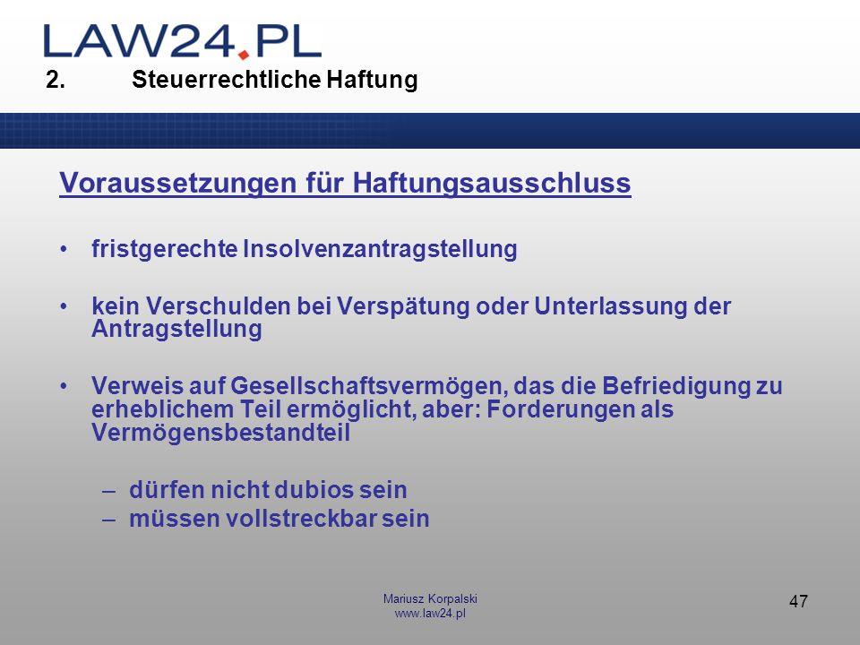 Mariusz Korpalski www.law24.pl 47 Voraussetzungen für Haftungsausschluss fristgerechte Insolvenzantragstellung kein Verschulden bei Verspätung oder Un