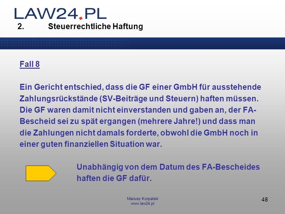 Mariusz Korpalski www.law24.pl 48 Fall 8 Ein Gericht entschied, dass die GF einer GmbH für ausstehende Zahlungsrückstände (SV-Beiträge und Steuern) ha