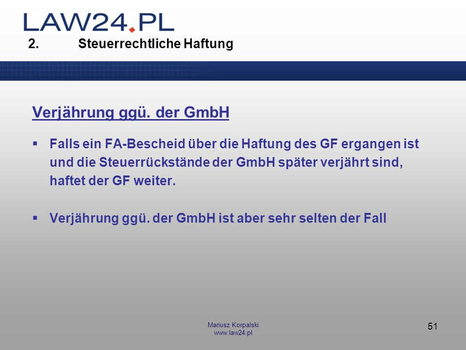 Mariusz Korpalski www.law24.pl 51 2. Steuerrechtliche Haftung Verjährung ggü. der GmbH Falls ein FA-Bescheid über die Haftung des GF ergangen ist und