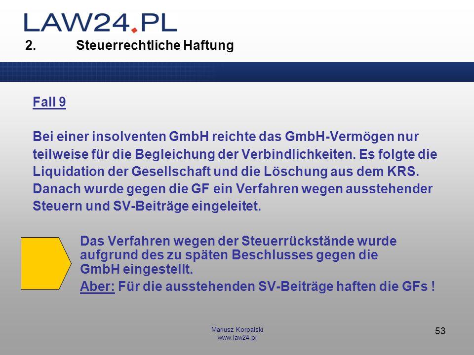 Mariusz Korpalski www.law24.pl 53 Fall 9 Bei einer insolventen GmbH reichte das GmbH-Vermögen nur teilweise für die Begleichung der Verbindlichkeiten.