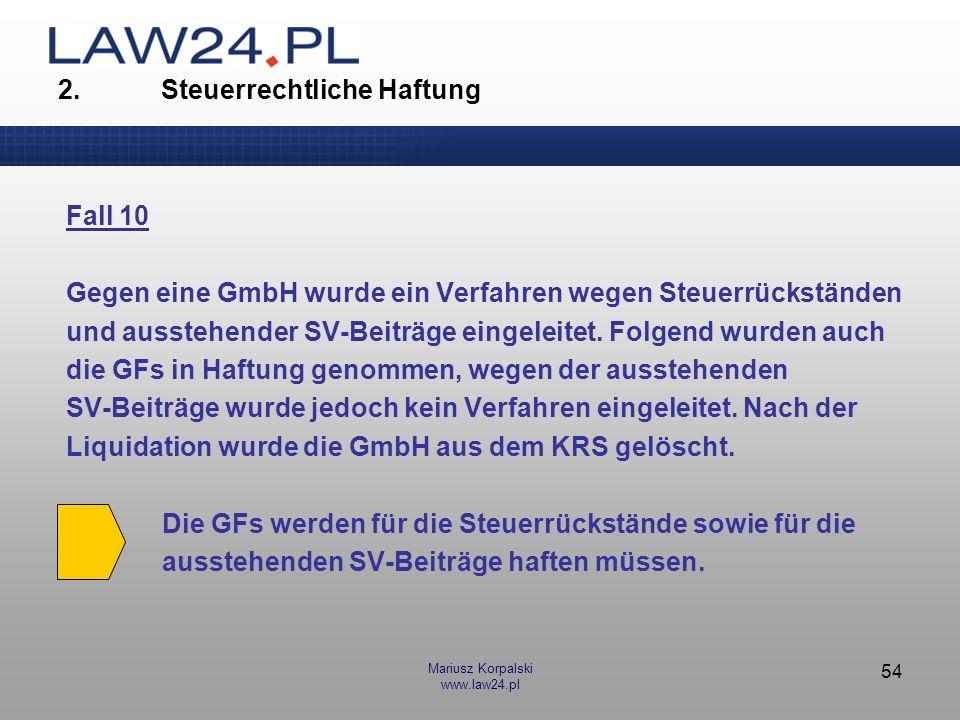 Mariusz Korpalski www.law24.pl 54 Fall 10 Gegen eine GmbH wurde ein Verfahren wegen Steuerrückständen und ausstehender SV-Beiträge eingeleitet. Folgen