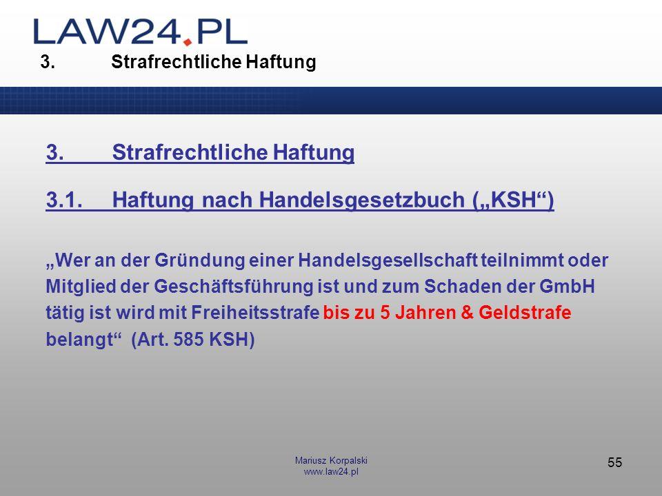 Mariusz Korpalski www.law24.pl 55 3. Strafrechtliche Haftung 3.1.Haftung nach Handelsgesetzbuch (KSH) Wer an der Gründung einer Handelsgesellschaft te
