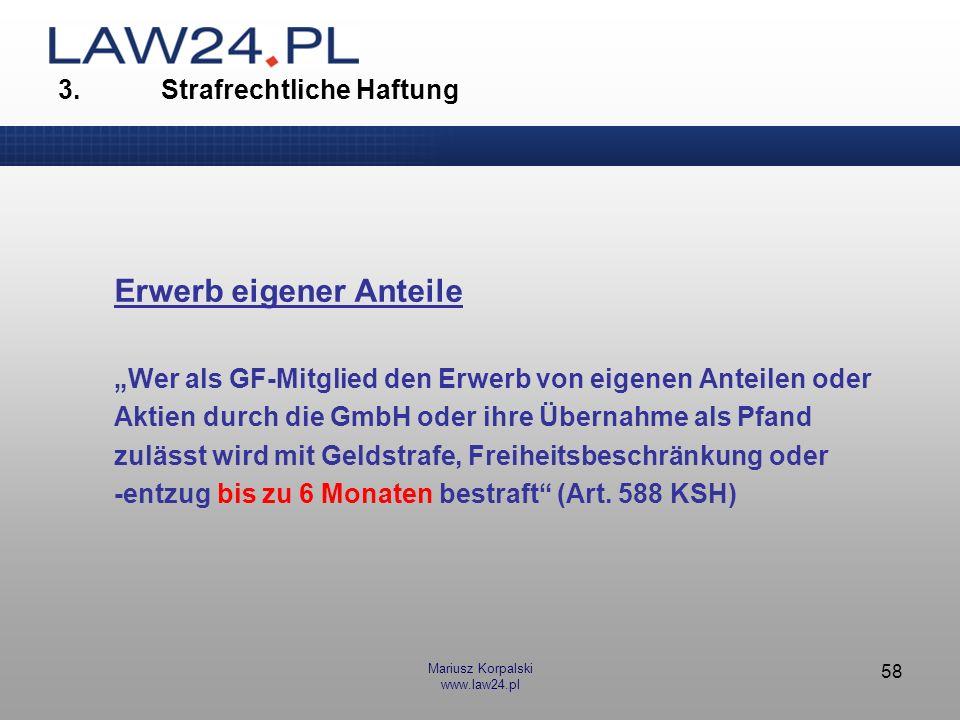 Mariusz Korpalski www.law24.pl 58 3. Strafrechtliche Haftung Erwerb eigener Anteile Wer als GF-Mitglied den Erwerb von eigenen Anteilen oder Aktien du
