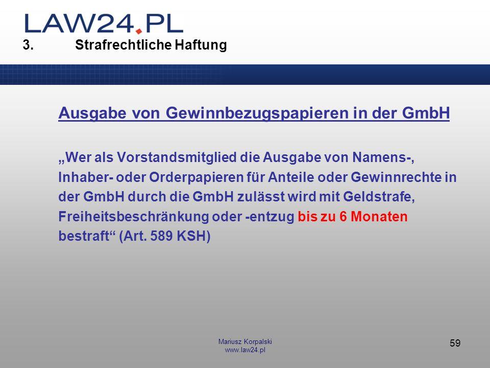 Mariusz Korpalski www.law24.pl 59 3. Strafrechtliche Haftung Ausgabe von Gewinnbezugspapieren in der GmbH Wer als Vorstandsmitglied die Ausgabe von Na