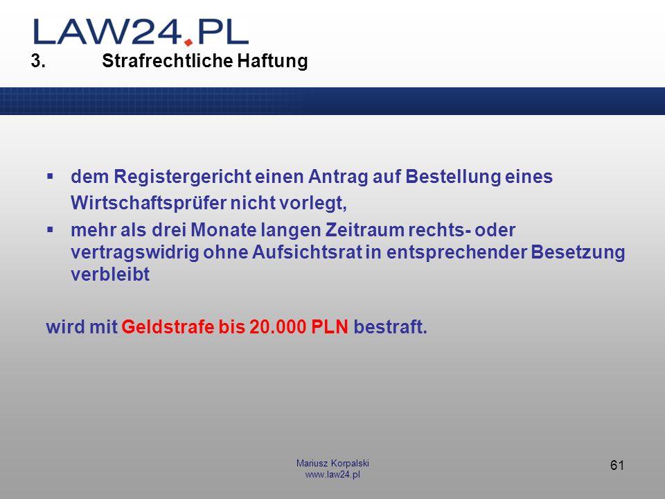 Mariusz Korpalski www.law24.pl 61 3. Strafrechtliche Haftung dem Registergericht einen Antrag auf Bestellung eines Wirtschaftsprüfer nicht vorlegt, me